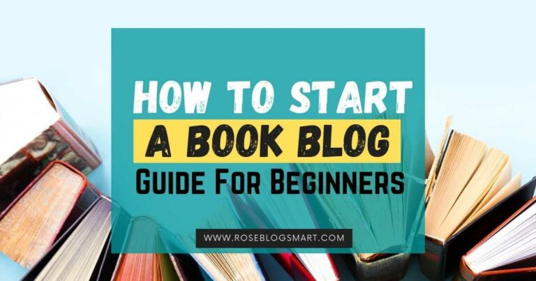 How To Start A Book Blog that Makes Money (Step by Step Guide For Beginners)