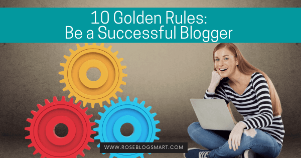 10 Golden Rules How to become a successful blogger